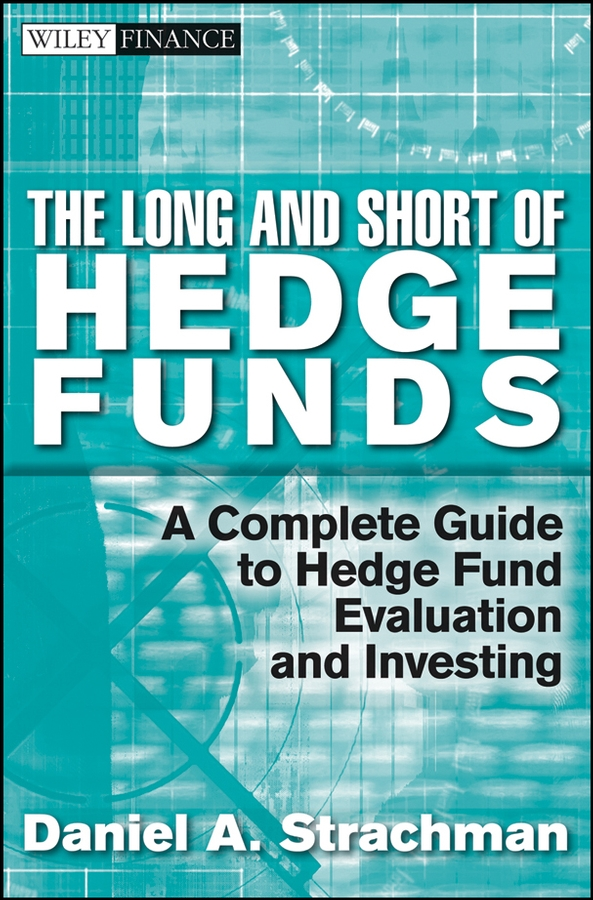 Daniel Strachman A. The Long and Short Of Hedge Funds. A Complete Guide to Hedge Fund Evaluation and Investing ted seides so you want to start a hedge fund lessons for managers and allocators