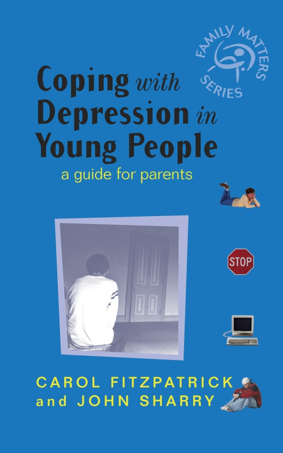 Carol Fitzpatrick Coping with Depression in Young People. A Guide for Parents