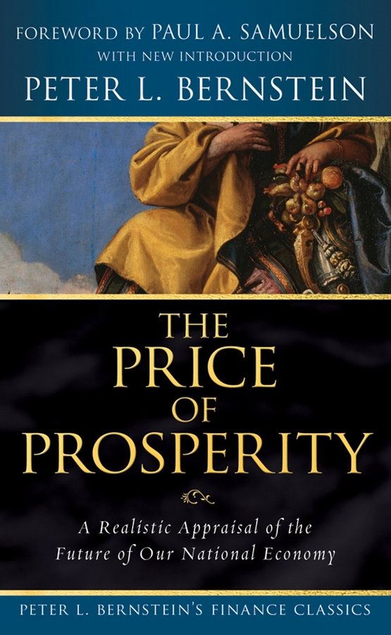 Paul A. Samuelson The Price of Prosperity. A Realistic Appraisal of the Future of Our National Economy (Peter L. Bernstein's Finance Classics) 11 china silver prosperity brought by the dragon and the phoenix vases pair