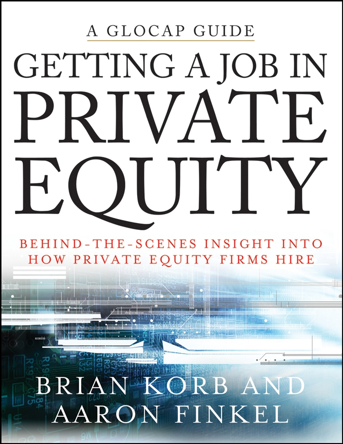 Aaron Finkel Getting a Job in Private Equity. Behind the Scenes Insight into How Private Equity Funds Hire