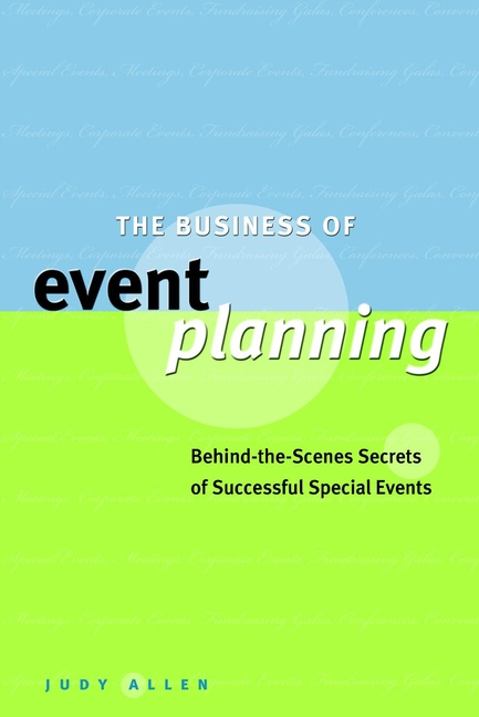 Judy Allen The Business of Event Planning. Behind-the-Scenes Secrets of Successful Special Events judy allen event planning the ultimate guide to successful meetings corporate events fundraising galas conferences conventions incentives and other special events