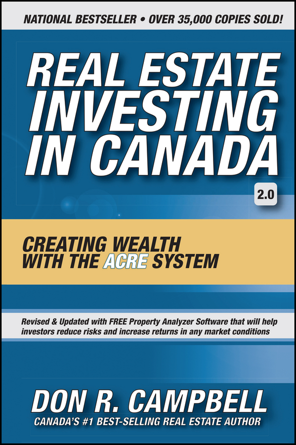 Don Campbell R. Real Estate Investing in Canada. Creating Wealth with the ACRE System paul esajian the real estate rehab investing bible a proven profit system for finding funding fixing and flipping houses without lifting a paintbrush