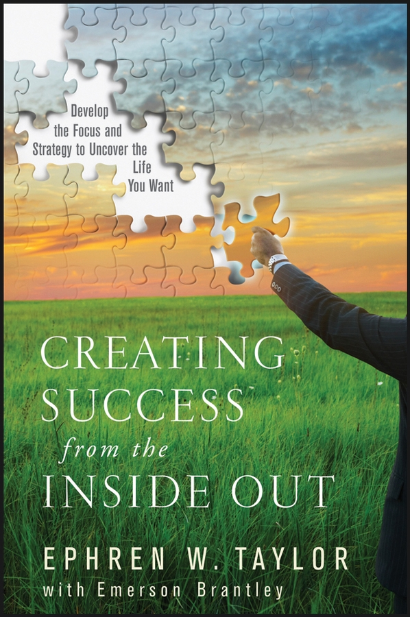 Ephren Taylor W. Creating Success from the Inside Out. Develop the Focus and Strategy to Uncover the Life You Want bbb bhe 05