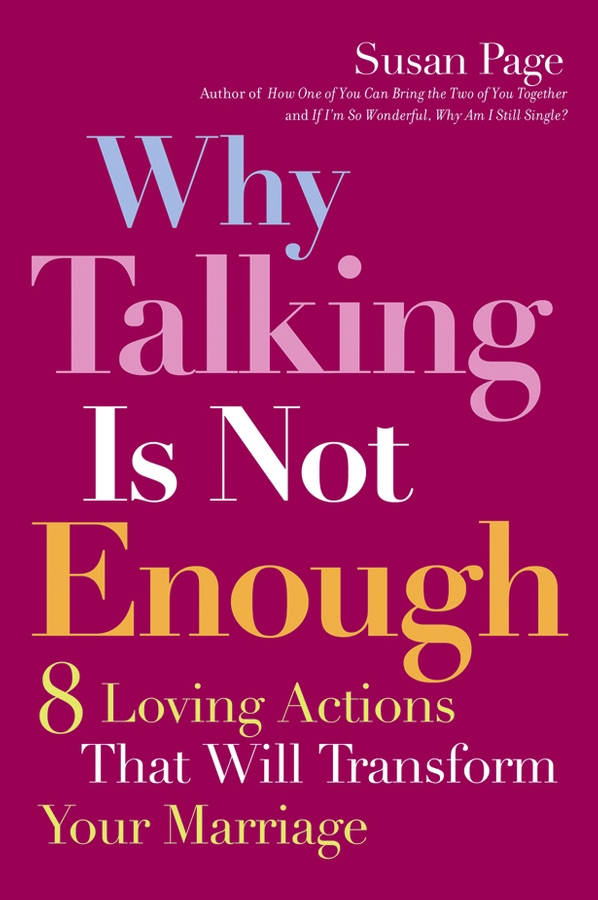 Susan Page Why Talking Is Not Enough. Eight Loving Actions That Will Transform Your Marriage блуза com mix цвет розовый