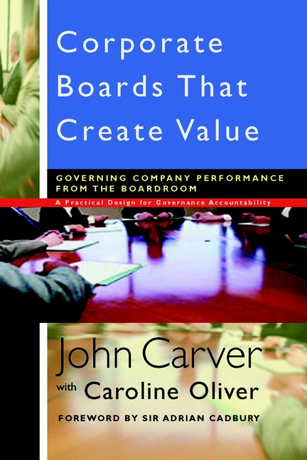 Caroline Oliver Corporate Boards That Create Value. Governing Company Performance from the Boardroom john carver a carver policy governance guide the policy governance model and the role of the board member