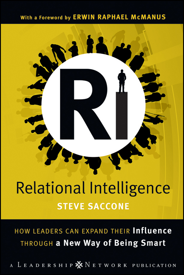 Steve Saccone Relational Intelligence. How Leaders Can Expand Their Influence Through a New Way of Being Smart yamini naidu power play game changing influence strategies for leaders