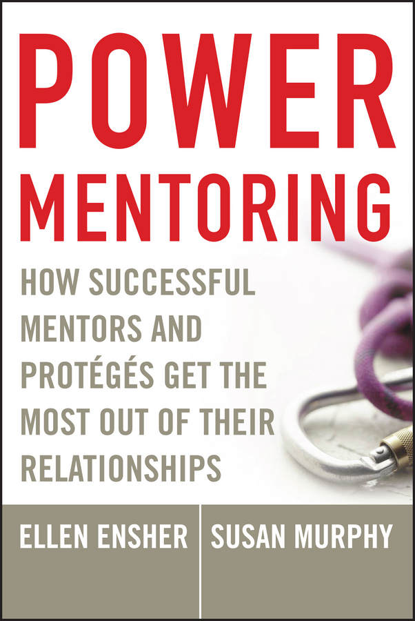 Susan Murphy E. Power Mentoring. How Successful Mentors and Proteges Get the Most Out of Their Relationships lois zachary j starting strong a mentoring fable