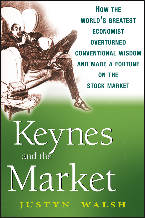 Justyn Walsh Keynes and the Market. How the World's Greatest Economist Overturned Conventional Wisdom and Made a Fortune on the Stock Market new in stock dt93n14lof