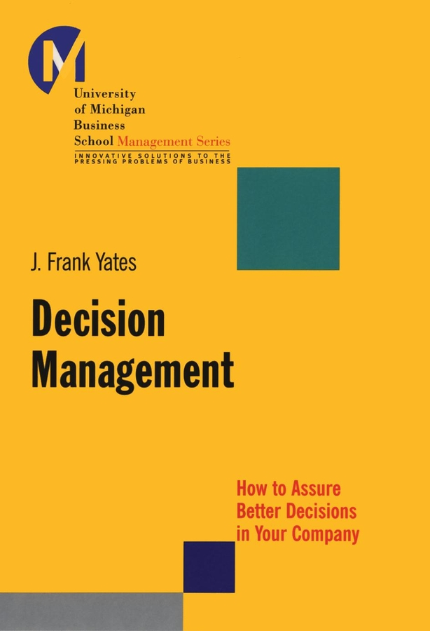 J. Yates Frank Decision Management. How to Assure Better Decisions in Your Company михаэль энде рыцарь родриго и его оруженосец