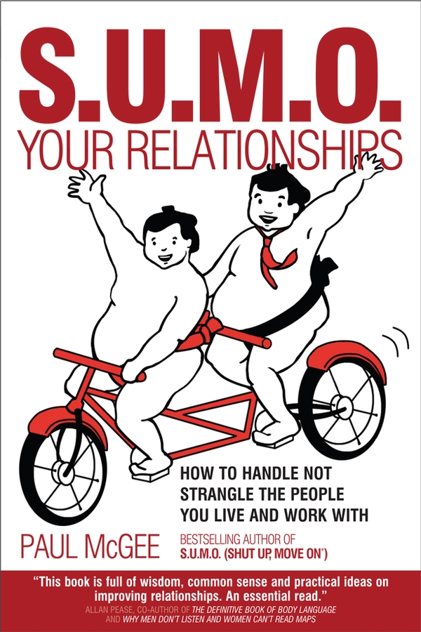 Paul McGee SUMO Your Relationships. How to handle not strangle the people you live and work with melanie billings yun beyond dealmaking five steps to negotiating profitable relationships