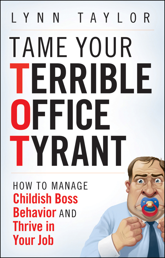 Фото - Lynn Taylor Tame Your Terrible Office Tyrant. How to Manage Childish Boss Behavior and Thrive in Your Job agent based snort in distributed environment