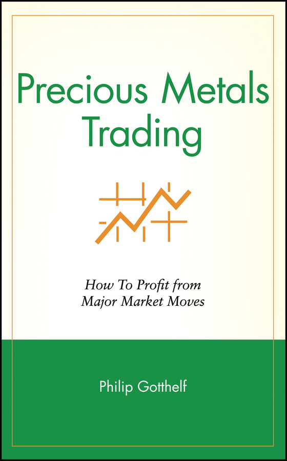 Philip Gotthelf Precious Metals Trading. How To Profit from Major Market Moves paul mladjenovic precious metals investing for dummies