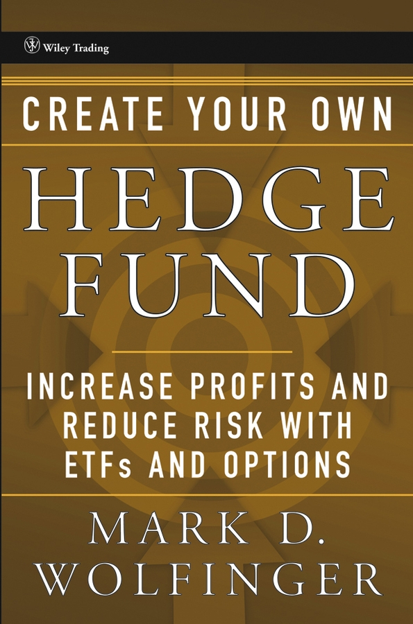 Mark Wolfinger D. Create Your Own Hedge Fund. Increase Profits and Reduce Risks with ETFs and Options sona blessing alternative alternatives risk returns and investment strategy
