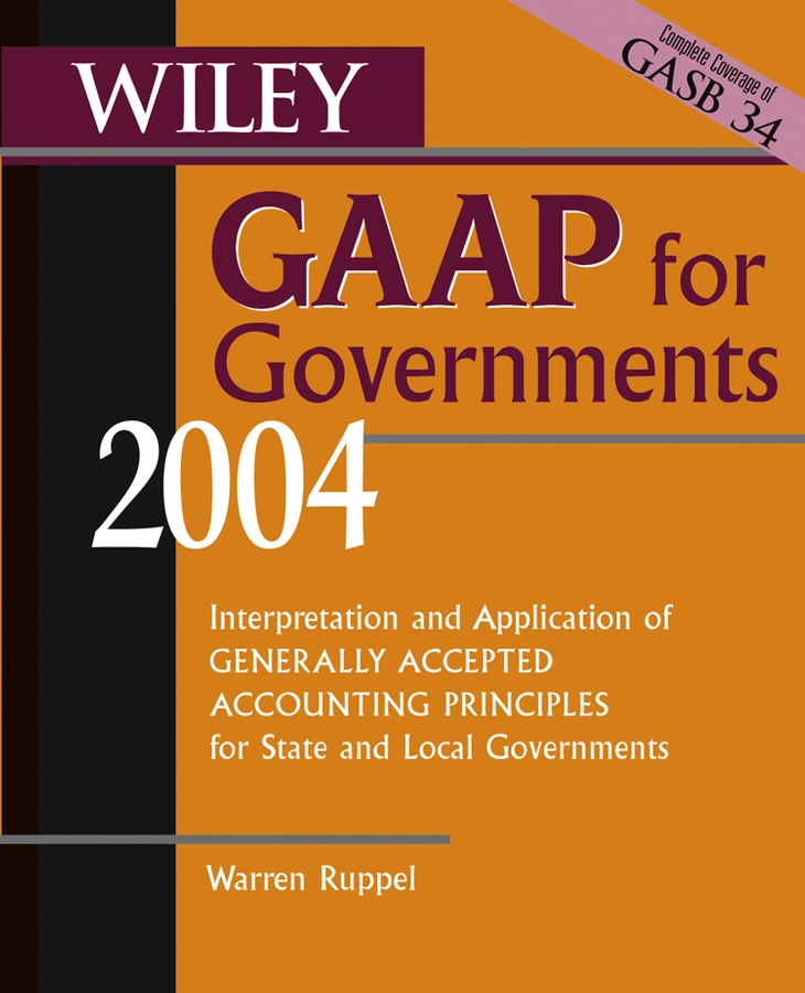 Warren Ruppel Wiley GAAP for Governments 2004. Interpretation and Application of Generally Accepted Accounting Principles for State and Local Governments accounting principles for lawyers law practitioner series