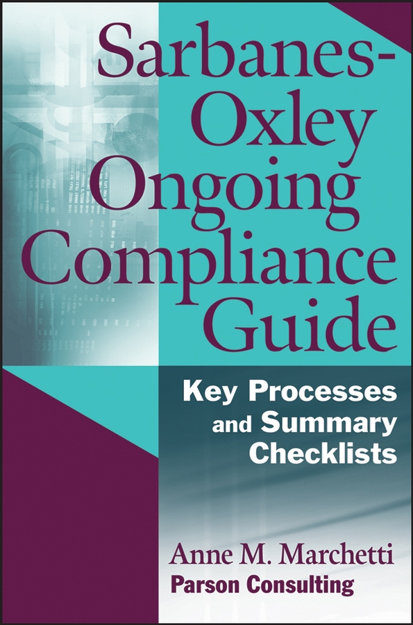 Anne Marchetti M. Sarbanes-Oxley Ongoing Compliance Guide. Key Processes and Summary Checklists steve dawson internal control anti fraud program design for the small business a guide for companies not subject to the sarbanes oxley act