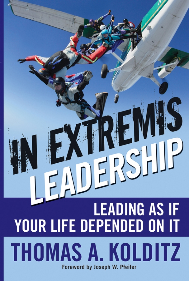 Thomas Kolditz A. In Extremis Leadership. Leading As If Your Life Depended On It rachael robertson leading on the edge extraordinary stories and leadership insights from the world s most extreme workplace