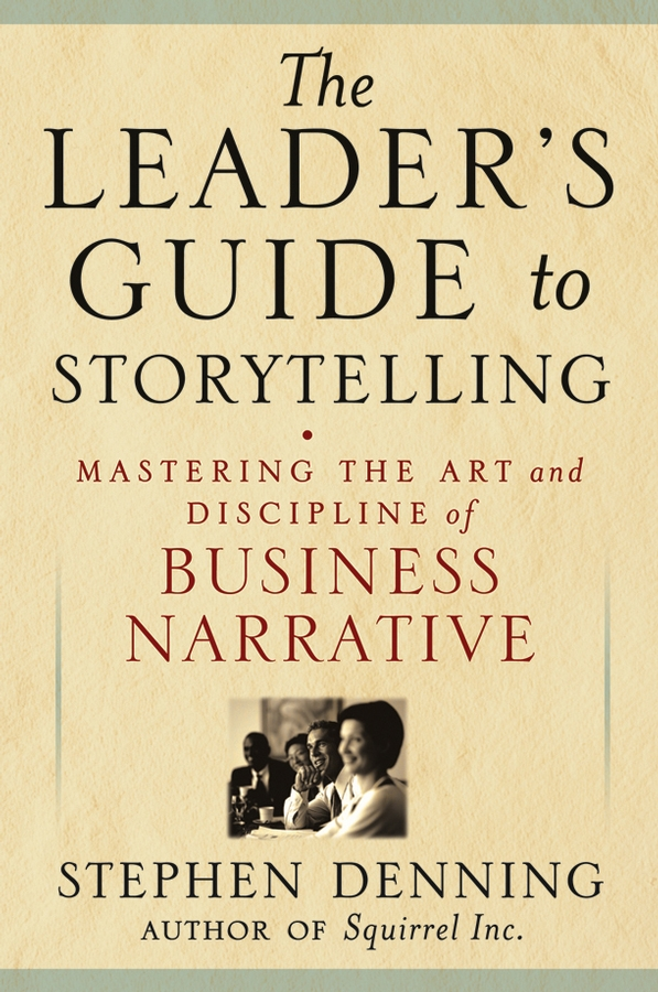 Stephen Denning The Leader's Guide to Storytelling. Mastering the Art and Discipline of Business Narrative goodwin harold leland the wailing octopus a rick brant science adventure story
