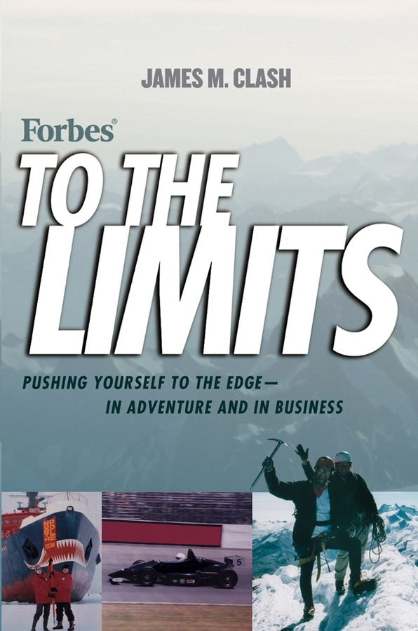James Clash M. Forbes To The Limits. Pushing Yourself to the Edge--in Adventure and in Business stratemeyer edward first at the north pole or two boys in the arctic circle