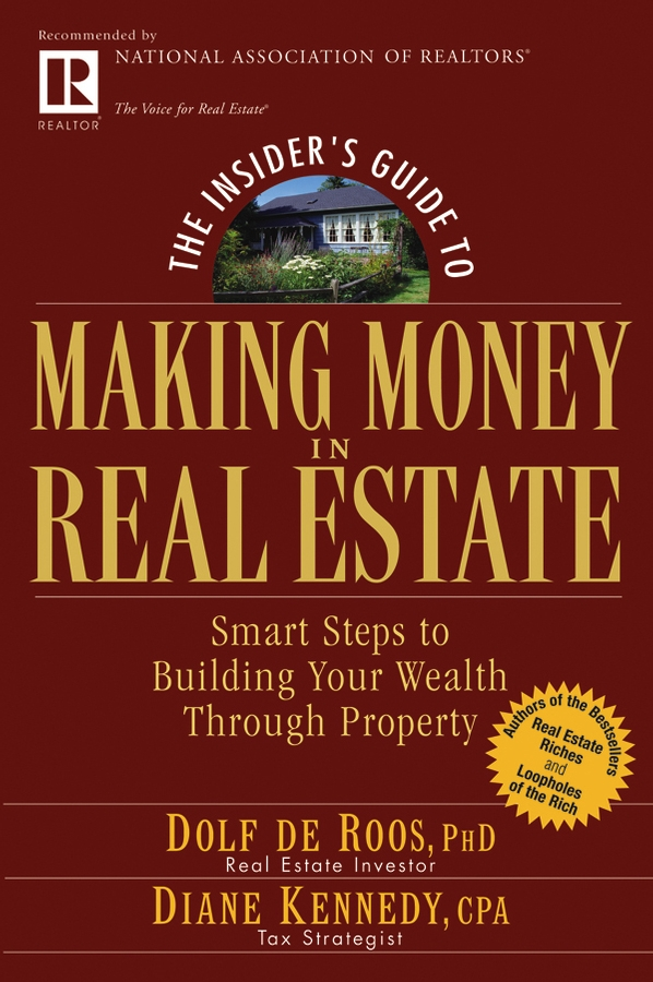 Diane Kennedy The Insider's Guide to Making Money in Real Estate. Smart Steps to Building Your Wealth Through Property dolf roos de commercial real estate investing a creative guide to succesfully making money