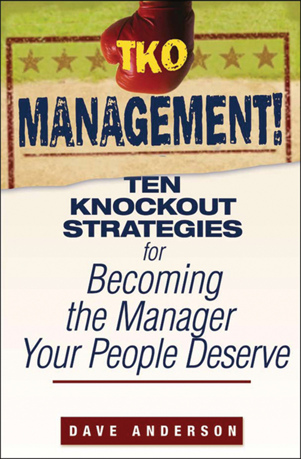 Dave Anderson TKO Management!. Ten Knockout Strategies for Becoming the Manager Your People Deserve jocelyn berard accelerating leadership development practical solutions for building your organization s potential