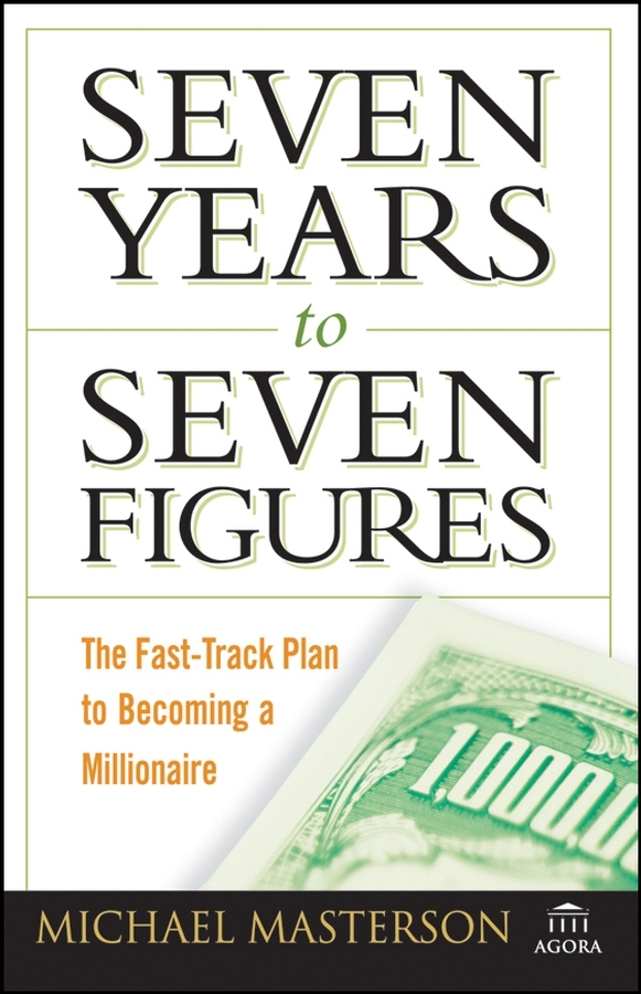 лучшая цена Michael Masterson Seven Years to Seven Figures. The Fast-Track Plan to Becoming a Millionaire