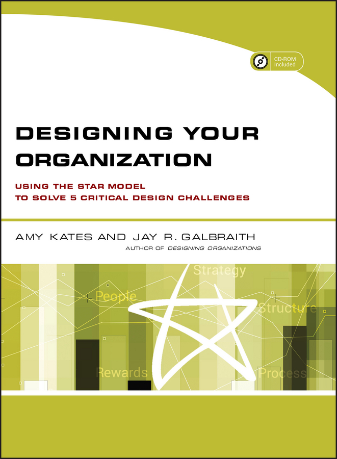 Amy Kates Designing Your Organization. Using the STAR Model to Solve 5 Critical Design Challenges exit wound