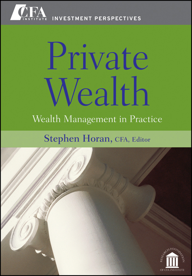 Stephen Horan M. Private Wealth. Wealth Management In Practice norbert mindel m wealth management in the new economy investor strategies for growing protecting and transferring wealth
