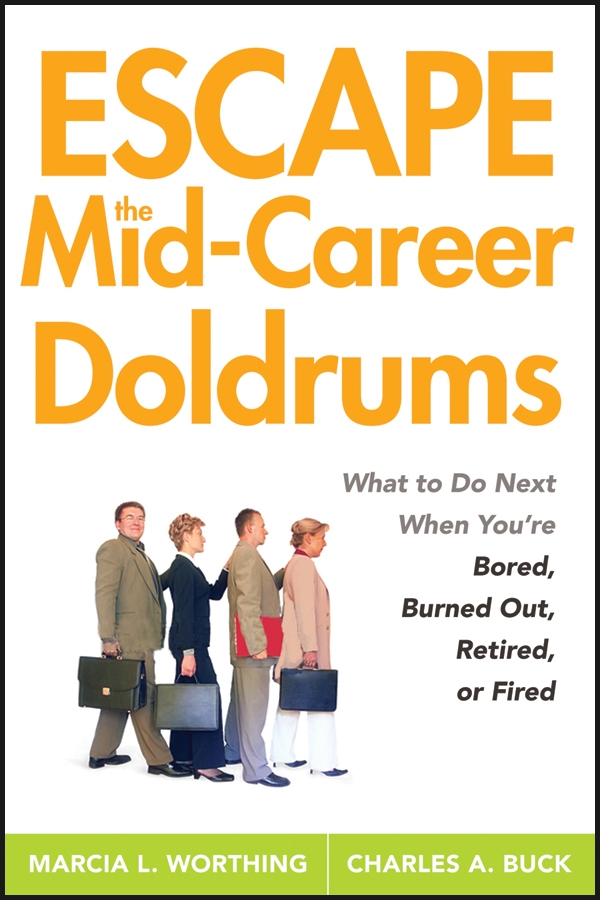Marcia Worthing L. Escape the Mid-Career Doldrums. What to do Next When You're Bored, Burned Out, Retired or Fired eldar marcia