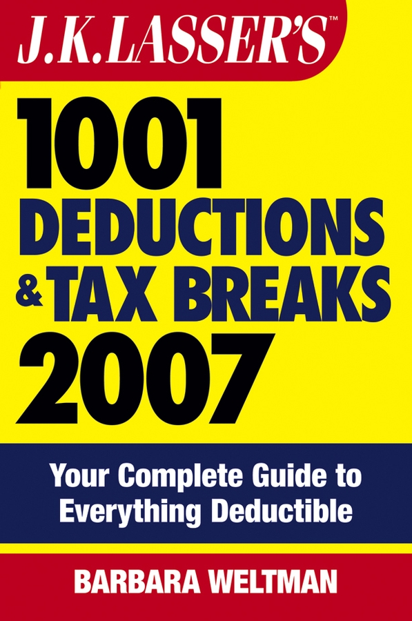 Barbara Weltman J.K. Lasser's 1001 Deductions and Tax Breaks 2007. Your Complete Guide to Everything Deductible diane kennedy the insider s guide to tax free real estate investments retire rich using your ira isbn 9780470087114