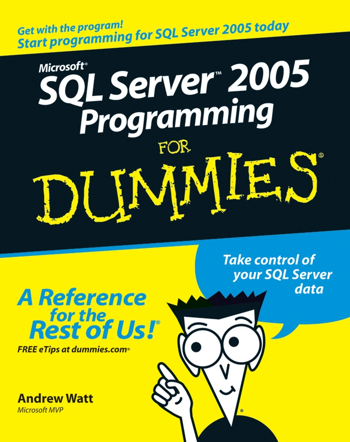 Andrew Watt Microsoft SQL Server 2005 Programming For Dummies mike chapple microsoft sql server 2008 for dummies