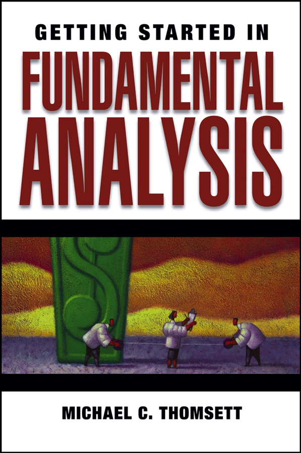 Michael Thomsett C. Getting Started in Fundamental Analysis warren brussee getting started in investment analysis