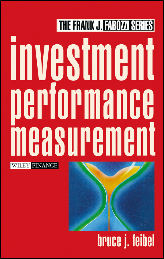 Bruce Feibel J. Investment Performance Measurement frank travers j investment manager analysis a comprehensive guide to portfolio selection monitoring and optimization