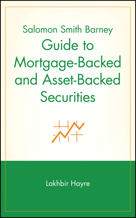 Lakhbir Hayre Salomon Smith Barney Guide to Mortgage-Backed and Asset-Backed Securities frank fabozzi j investing in mortgage backed and asset backed securities financial modeling with r and open source analytics