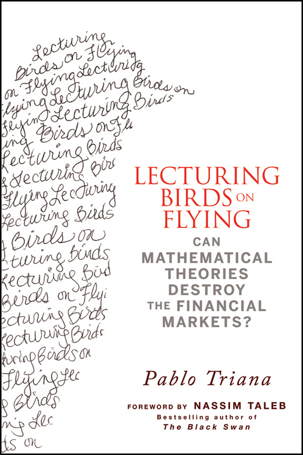 Pablo Triana Lecturing Birds on Flying. Can Mathematical Theories Destroy the Financial Markets? цена