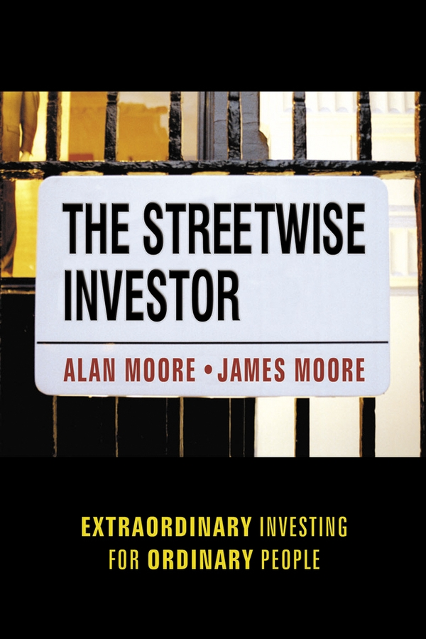 Alan Moore The Streetwise Investor. Extraordinary Investing for Ordinary People jimmy prince b building wealth and loving it a down to earth guide to personal finance and investing