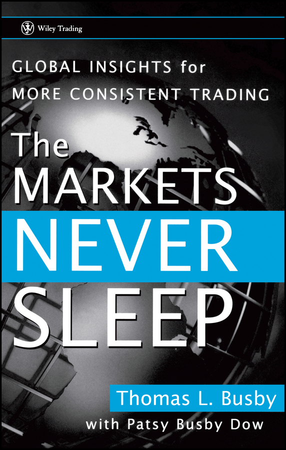 Patsy Dow Busby The Markets Never Sleep. Global Insights for More Consistent Trading fabio oreste quantum trading using principles of modern physics to forecast the financial markets
