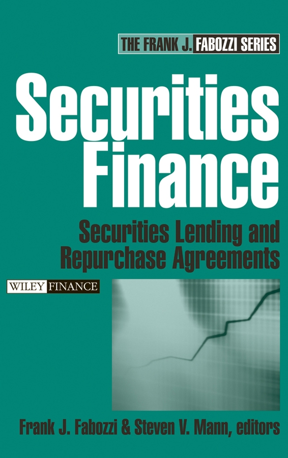 Frank Fabozzi J. Securities Finance. Securities Lending and Repurchase Agreements frank fabozzi j capital budgeting theory and practice