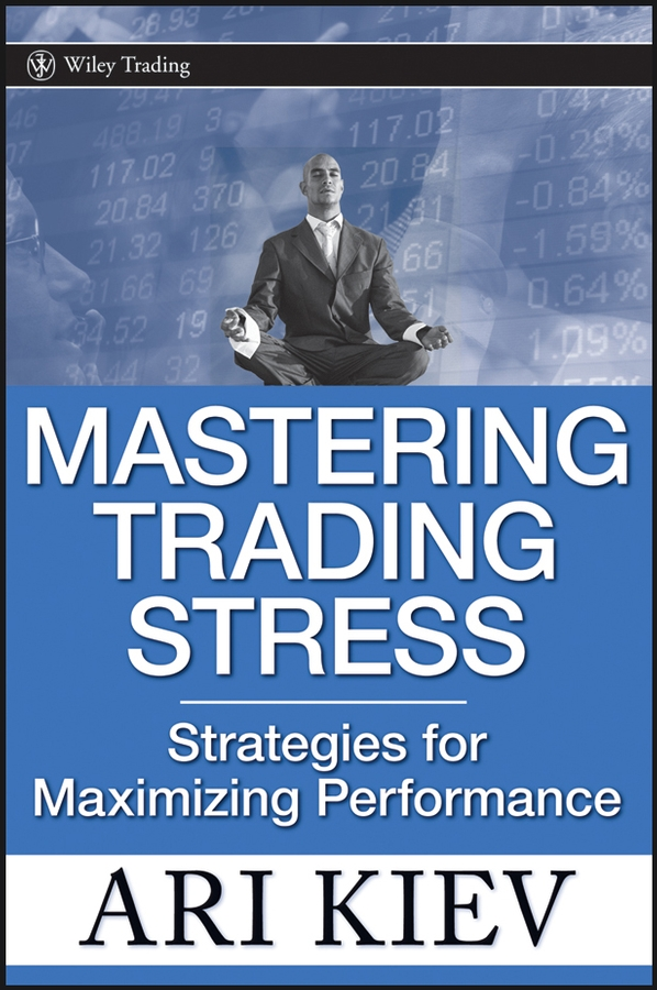 Ari Kiev Mastering Trading Stress. Strategies for Maximizing Performance stress among sunni muslims of delhi