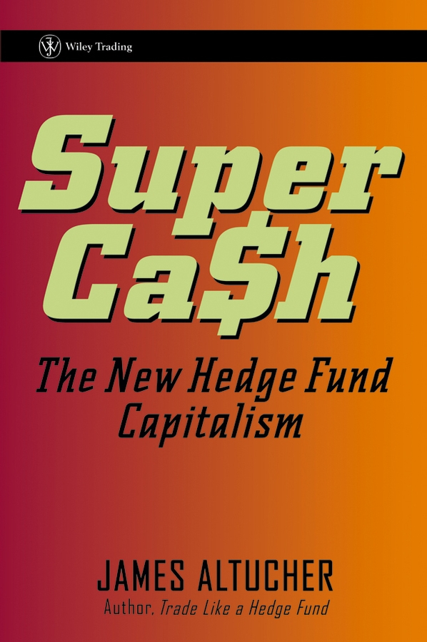 James Altucher SuperCash. The New Hedge Fund Capitalism james altucher supercash the new hedge fund capitalism