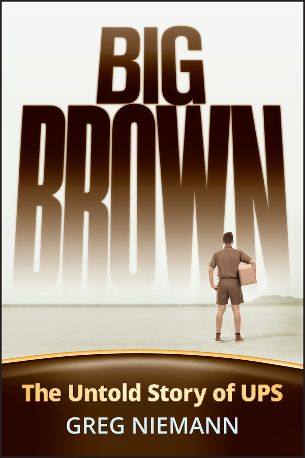 Greg Niemann Big Brown. The Untold Story of UPS ups and downs