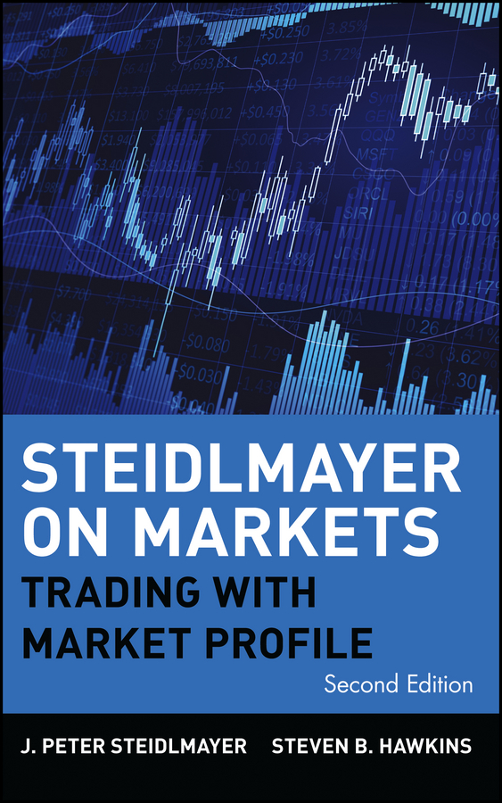 J. Steidlmayer Peter Steidlmayer on Markets. Trading with Market Profile robert dalton b mind over markets power trading with market generated information updated edition