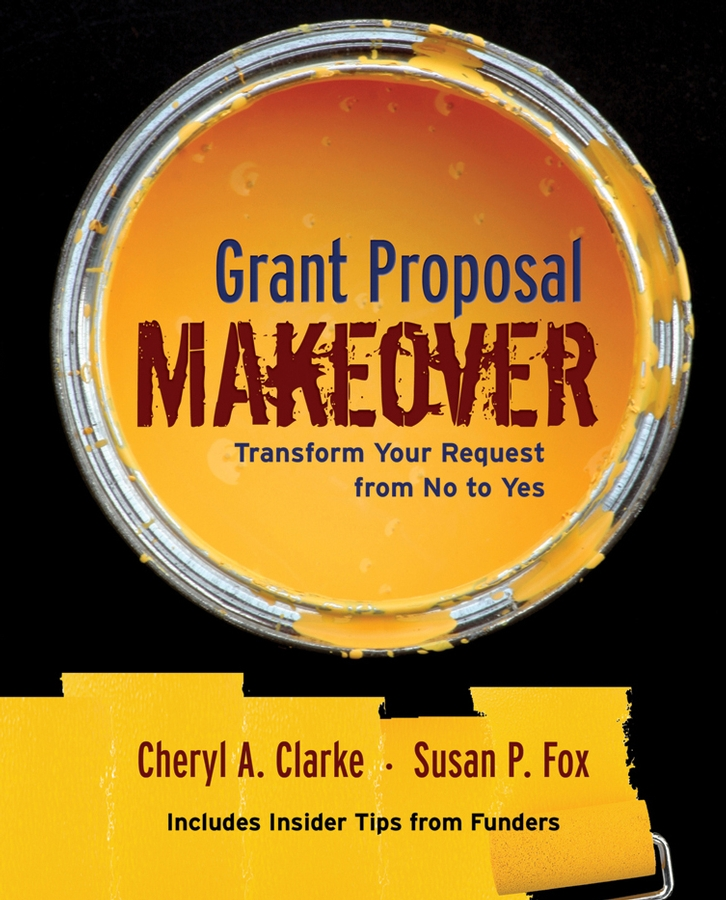 Cheryl Clarke A. Grant Proposal Makeover. Transform Your Request from No to Yes alan weiss million dollar consulting proposals how to write a proposal that s accepted every time