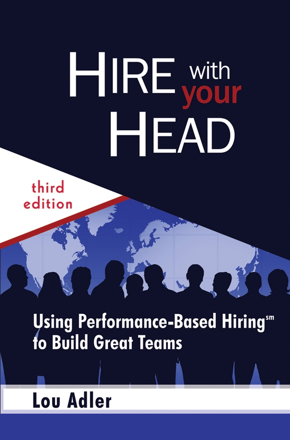 Lou Adler Hire With Your Head. Using Performance-Based Hiring to Build Great Teams teacher credential programs and the effect on hiring does it matter