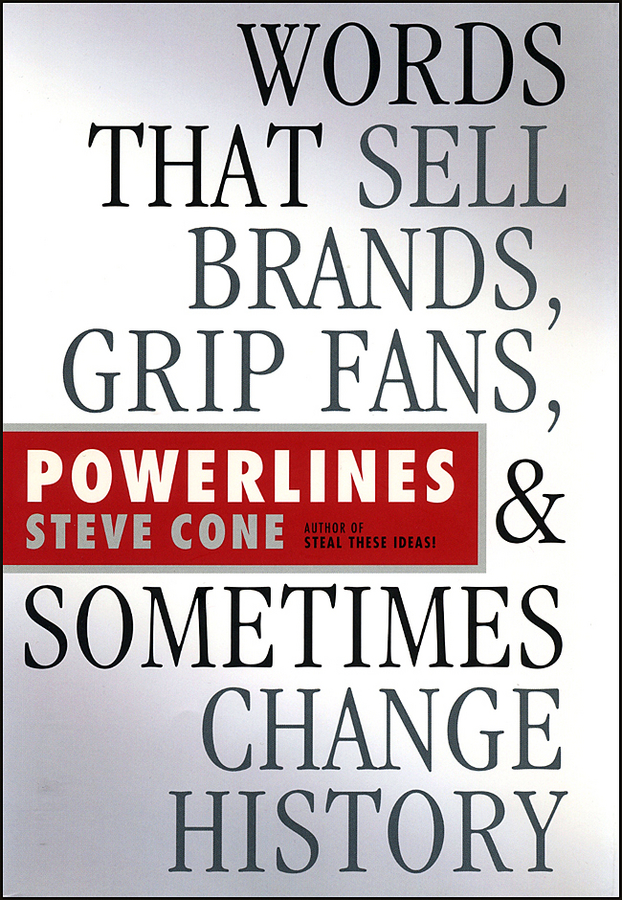 Steve Cone Powerlines. Words That Sell Brands, Grip Fans, and Sometimes Change History steve cone steal these ideas marketing secrets that will make you a star