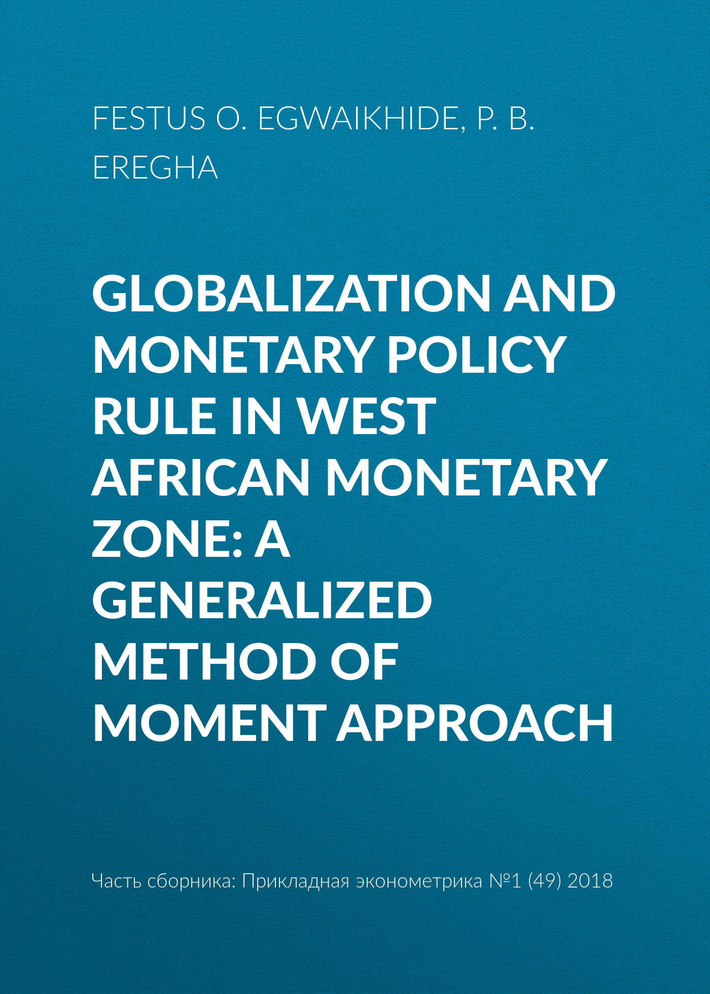 Festus O. Egwaikhide Globalization and monetary policy rule in West African Monetary Zone: A generalized method of moment approach monetary actions towards inflation in turkey
