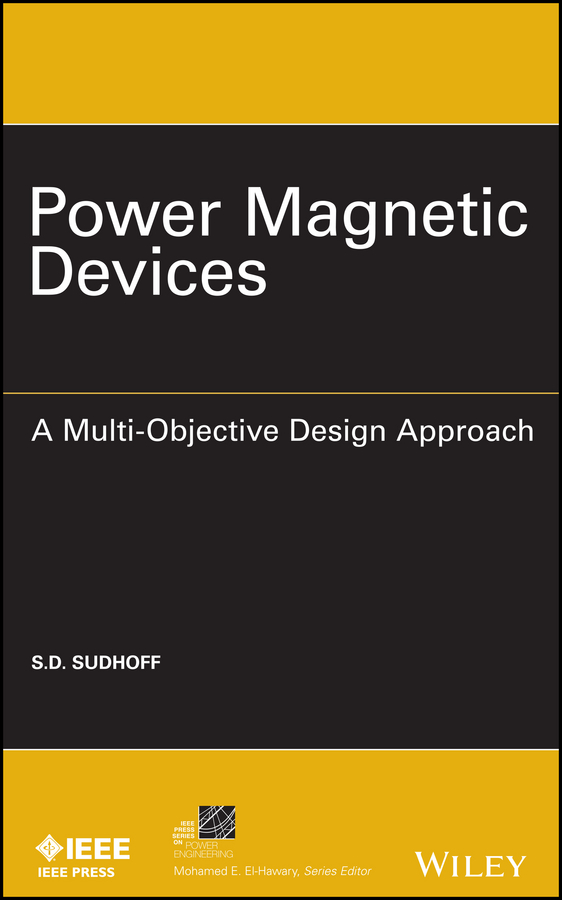 Scott Sudhoff D. Power Magnetic Devices. A Multi-Objective Design Approach switching power supply design and optimization
