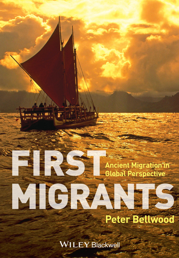 Peter Bellwood First Migrants. Ancient Migration in Global Perspective peter bellwood first migrants ancient migration in global perspective isbn 9781118325803