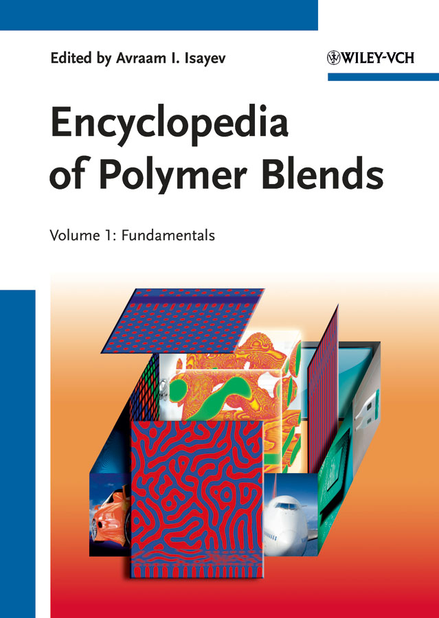 Avraam Isayev I. Encyclopedia of Polymer Blends, Volume 1. Fundamentals article