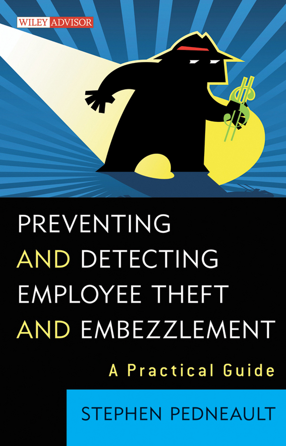 Stephen Pedneault Preventing and Detecting Employee Theft and Embezzlement. A Practical Guide stephen pedneault anatomy of a fraud investigation from detection to prosecution