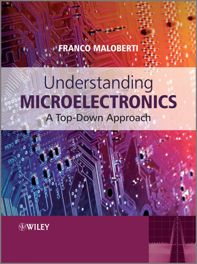 Franco Maloberti Understanding Microelectronics. A Top-Down Approach